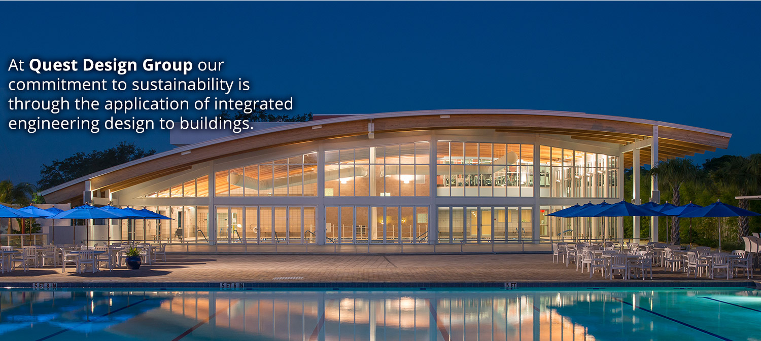 At Quest Design Group our commitment to sustainability is through the application of integrated engineering design to buildings.